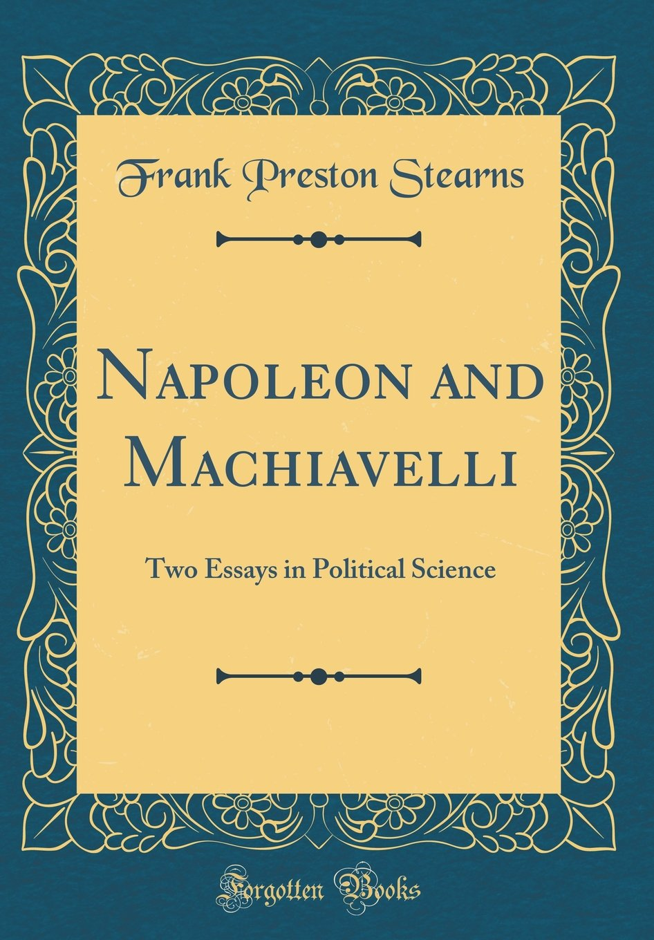 Napoleon And Machiavelli Two Essays In Political Science Classic  Follow The Author