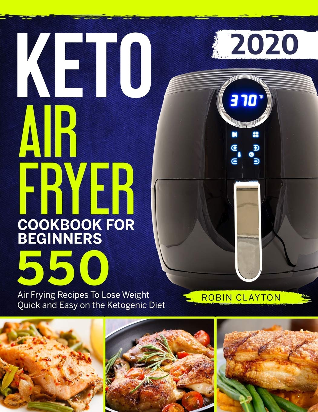 Keto Air Fryer Cookbook For Beginners: 550 Air Frying Recipes To Lose Weight Quick and Easy on the Ketogenic Diet (Keto Air Fryer Recipes) 1