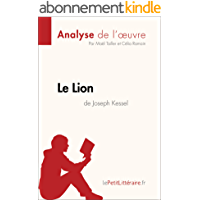 Le Lion de Joseph Kessel (Analyse de l'oeuvre): Comprendre la littérature avec lePetitLittéraire.fr (Fiche de lecture)