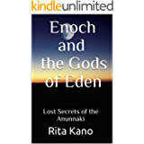 Enoch and the Gods of Eden: Lost Secrets of the Anunnaki