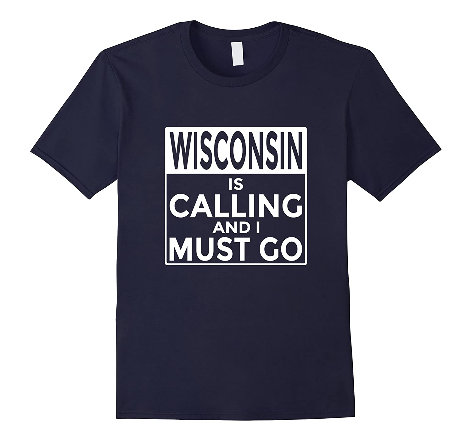 Funny Wisconsin T-Shirt Wisconsin is Calling and I Must Go-FL