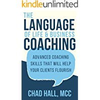 The Language of Life and Business Coaching: Advanced Coaching Skills That Will Help Your Clients Flourish (English Edition)