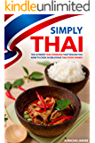 Simply Thai: The Ultimate Thai Cookbook That Teaches You How to Cook 30 Delicious Thai Food Dishes!