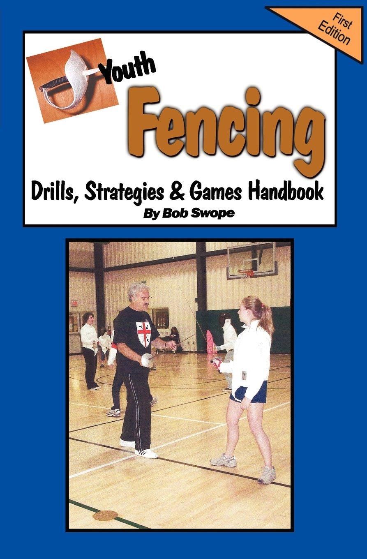 Youth Fencing Drills, Strategies & Games Handbook