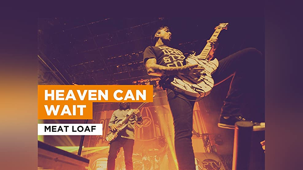 Heaven Can Wait in the Style of Meat Loaf