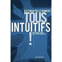 Tous intuitifs !: L'intuition, l'âme de la performance (Gestion, Entreprise, Finance) (French Edition)
