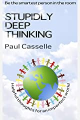 Stupidly Deep Thinking: Thirty 5-minute thought-provoking reads! Kindle Edition
