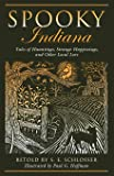 Spooky Indiana: Tales Of Hauntings, Strange Happenings, And Other Local Lore