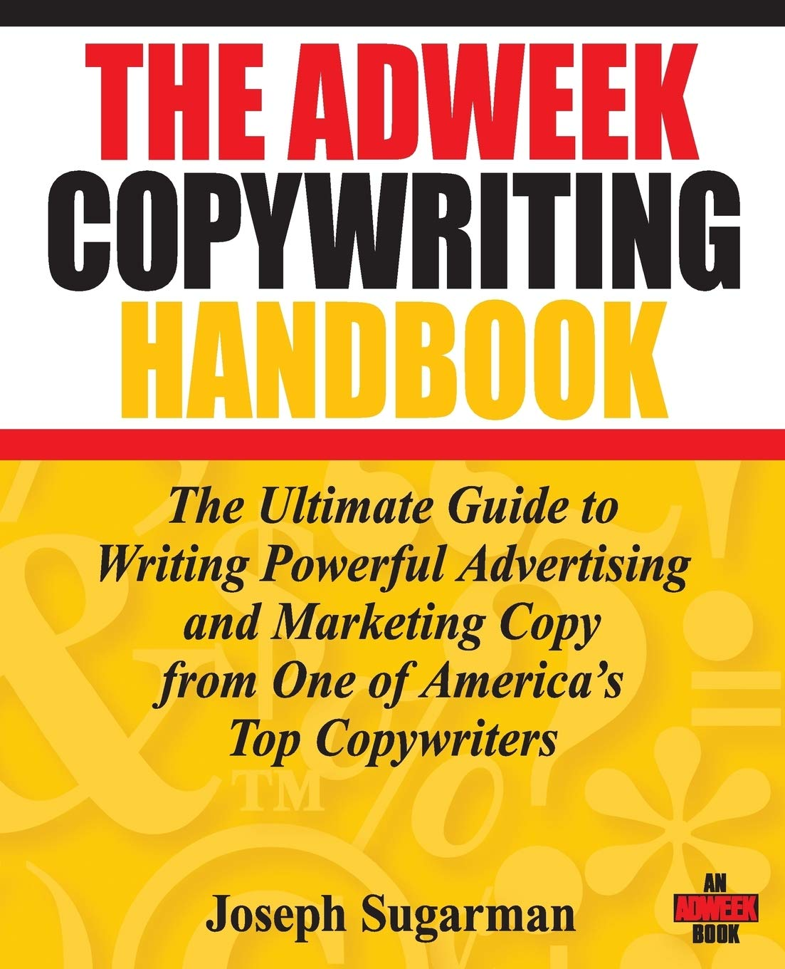 Buy The Adweek Copywriting Handbook: The Ultimate Guide to Writing Powerful  Advertising and Marketing Copy from One of America's Top Copywriters Book  Online at Low Prices in India | The Adweek Copywriting