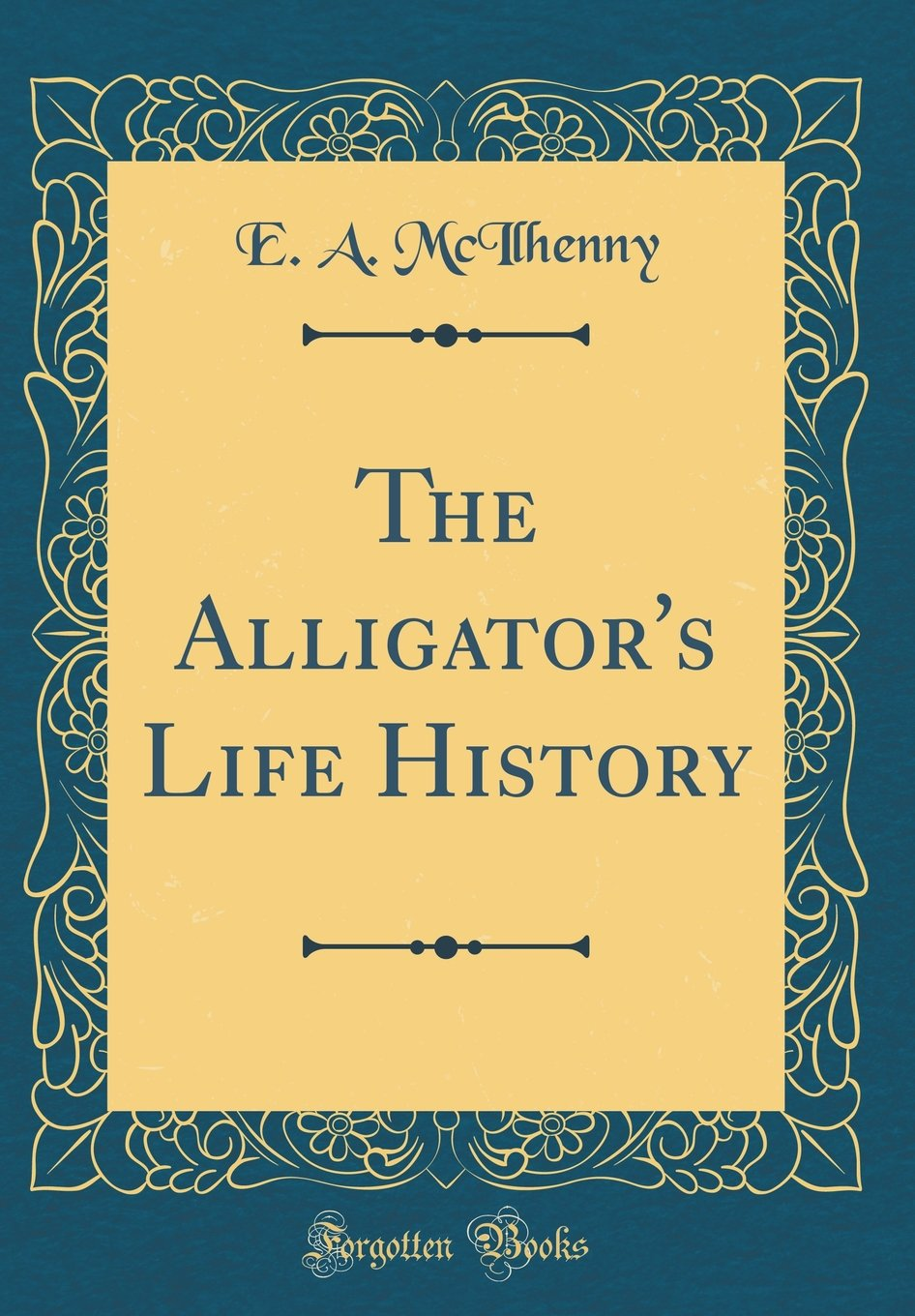 The Alligator's Life History (Classic Reprint) ebook
