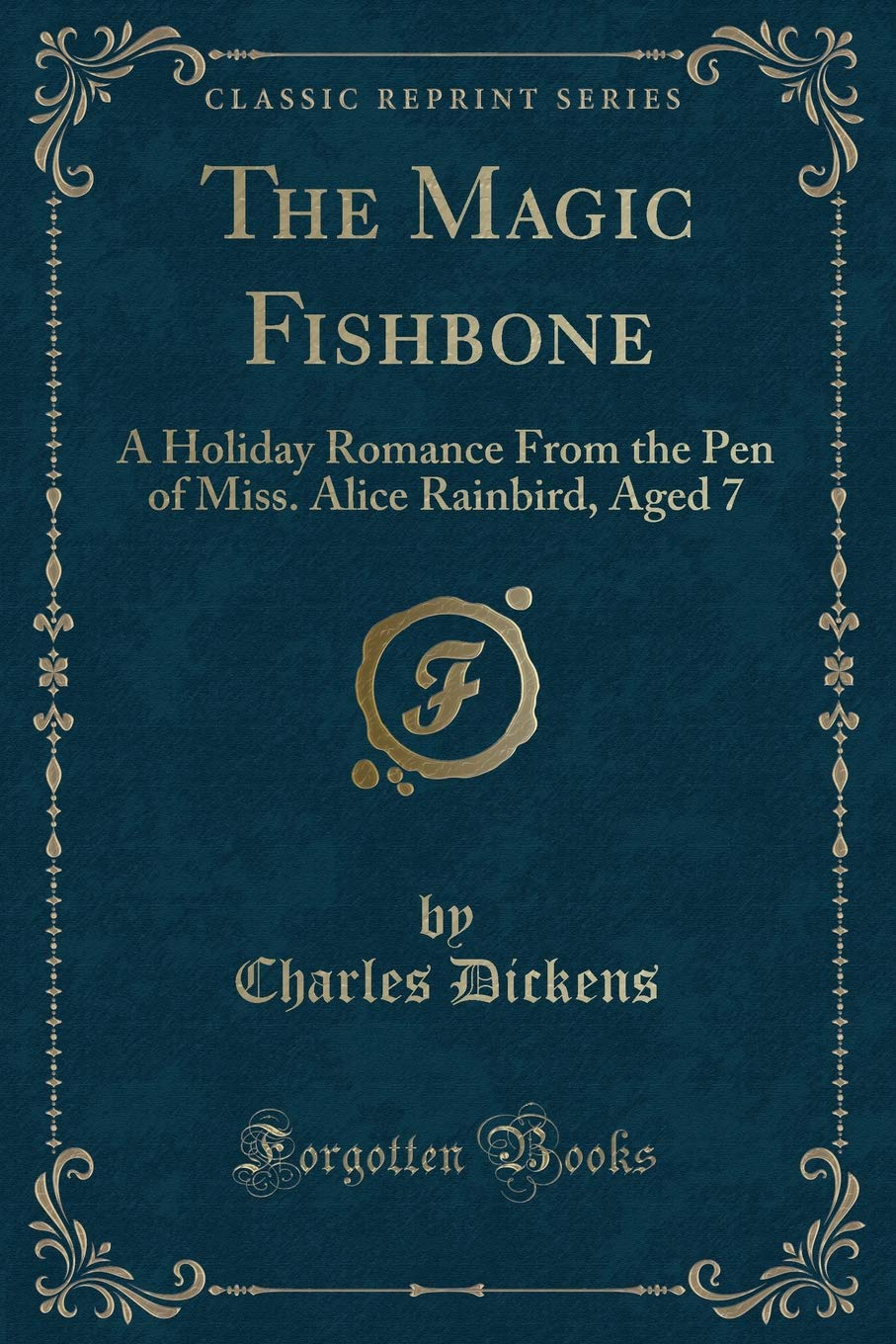 Download The Magic Fishbone: A Holiday Romance from the Pen of Miss Alice Rainbird, Aged 7 (Classic Reprint) pdf epub