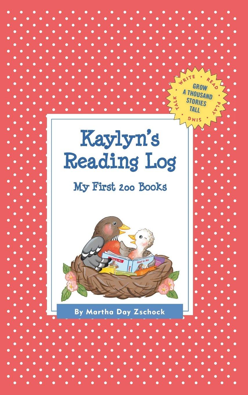 Download Kaylyn's Reading Log: My First 200 Books (GATST) (Grow a Thousand Stories Tall) ebook
