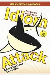 Idiom Attack Vol. 1: Everyday Living (Spanish Edition): Everyday Living Kindle Edition