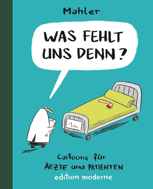 Was fehlt uns denn? Cartoons für Ärzte und Patienten