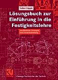 Lösungsbuch zur Einführung in die Festigkeitslehre: Ausführliche Lösungen und Formelsammlung (Viewegs Fachbücher der Technik)