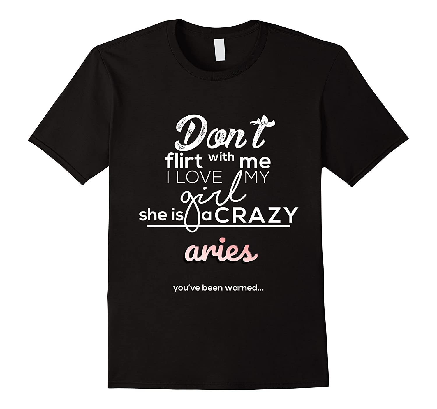 acca56d7 Horoscope, Funny Don't Flirt with My Girl Crazy Aries Tshirt-BN ...