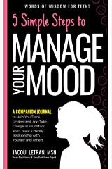 5 Simple Steps to Manage Your Mood a Companion Journal: to Help You Track, Understand, and Take Charge of Your Mood to Create a Happy Relationship with ... Others (Words of Wisdom for Teens Book 4) Kindle Edition