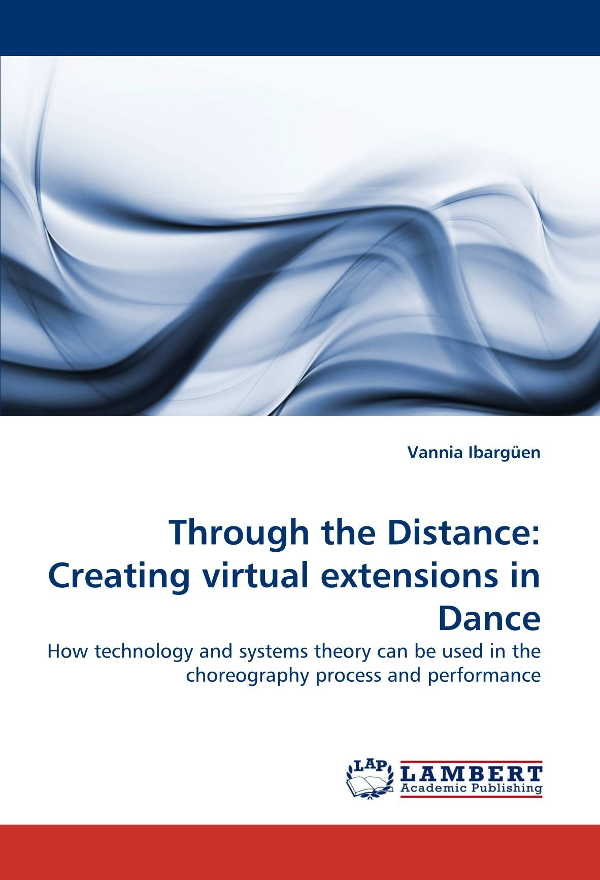 Through the Distance: Creating virtual extensions in Dance: How technology and systems theory can be used in the choreography process and performance