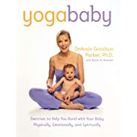 Yoga Baby: Exercises to Help You Bond with Your Baby, Physically, Emotionally and Spiritually