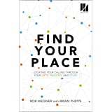 Find Your Place: Locating Your Calling Through Your Gifts, Passions, and Story