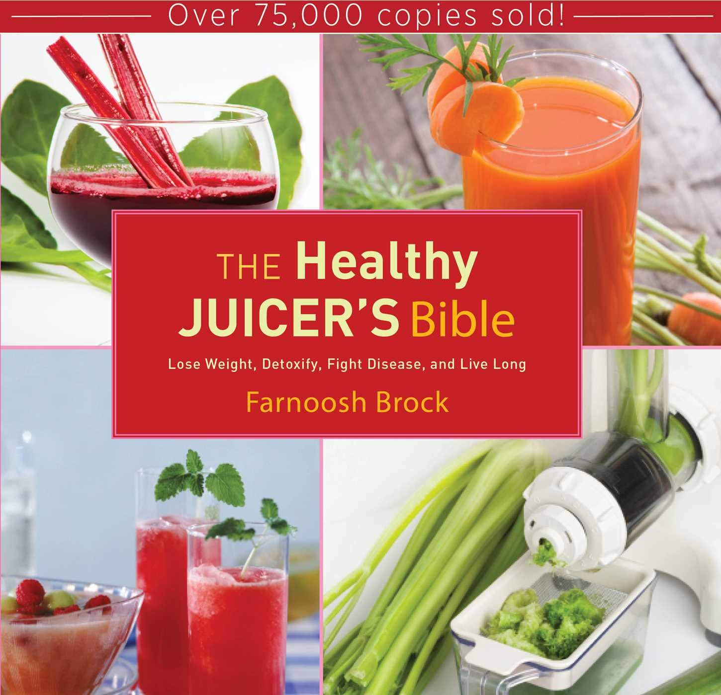 The Healthy Juicer's Bible: Lose Weight, Detoxify, Fight Disease, and Live  Long: Farnoosh Brock: 9781620874035: Amazon.com: Books