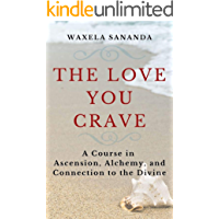 The Love You Crave: A Course in Ascension Alchemy and Connection to the Divine