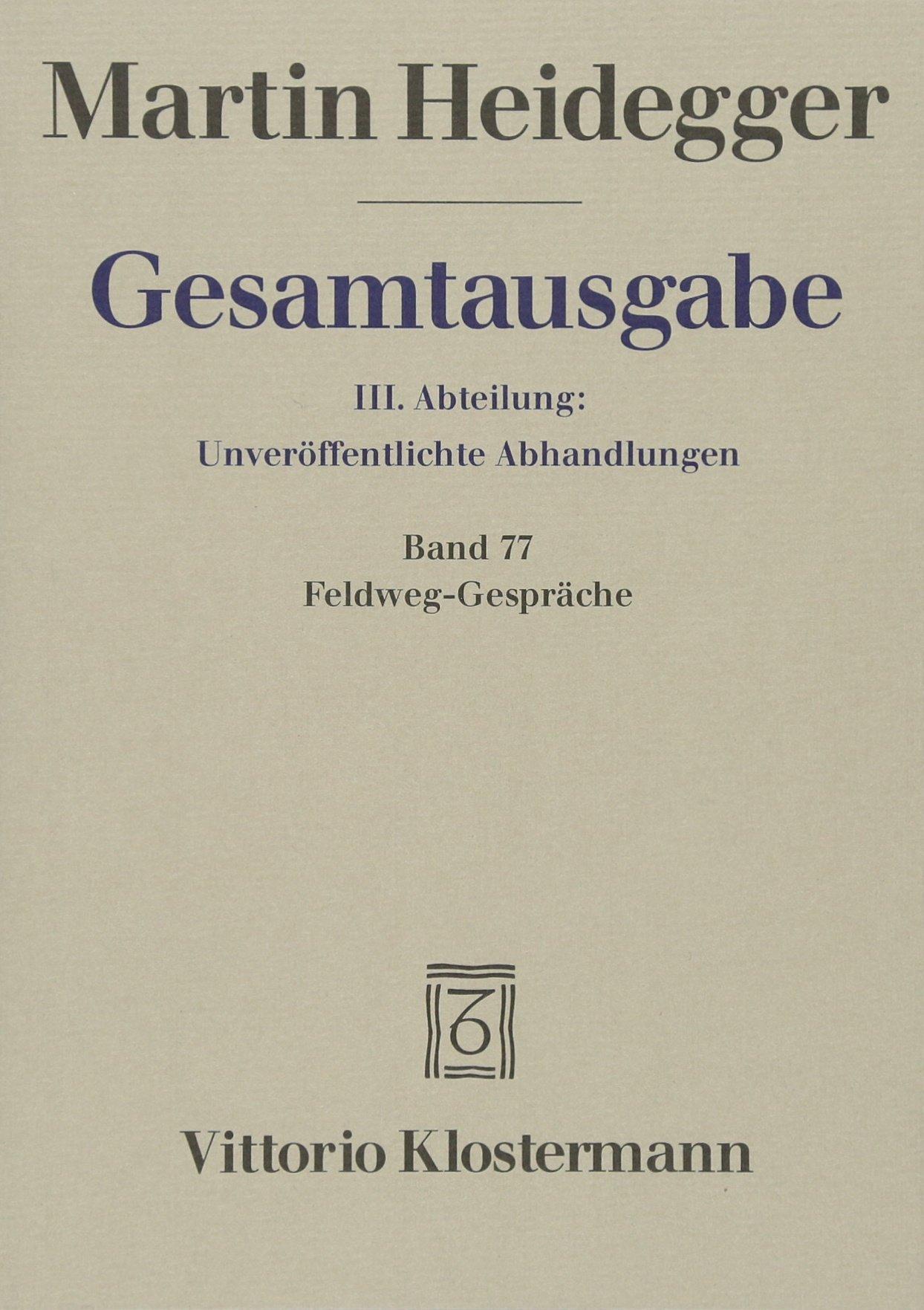 Gesamtausgabe 3. Abt. Bd. 77: Feldweg-Gespräche (1944/45)