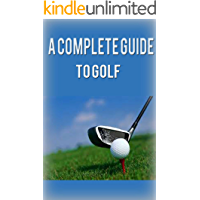 Golf: Golf for Beginners: A Complete Guide to Golf Basics, Fundamentals & Putting to Play Golf Like a Pro (Golf, Golf Swing, Golf For Dummies, Golf Basics, ... Golf Etiquettes, Golf like a pro)