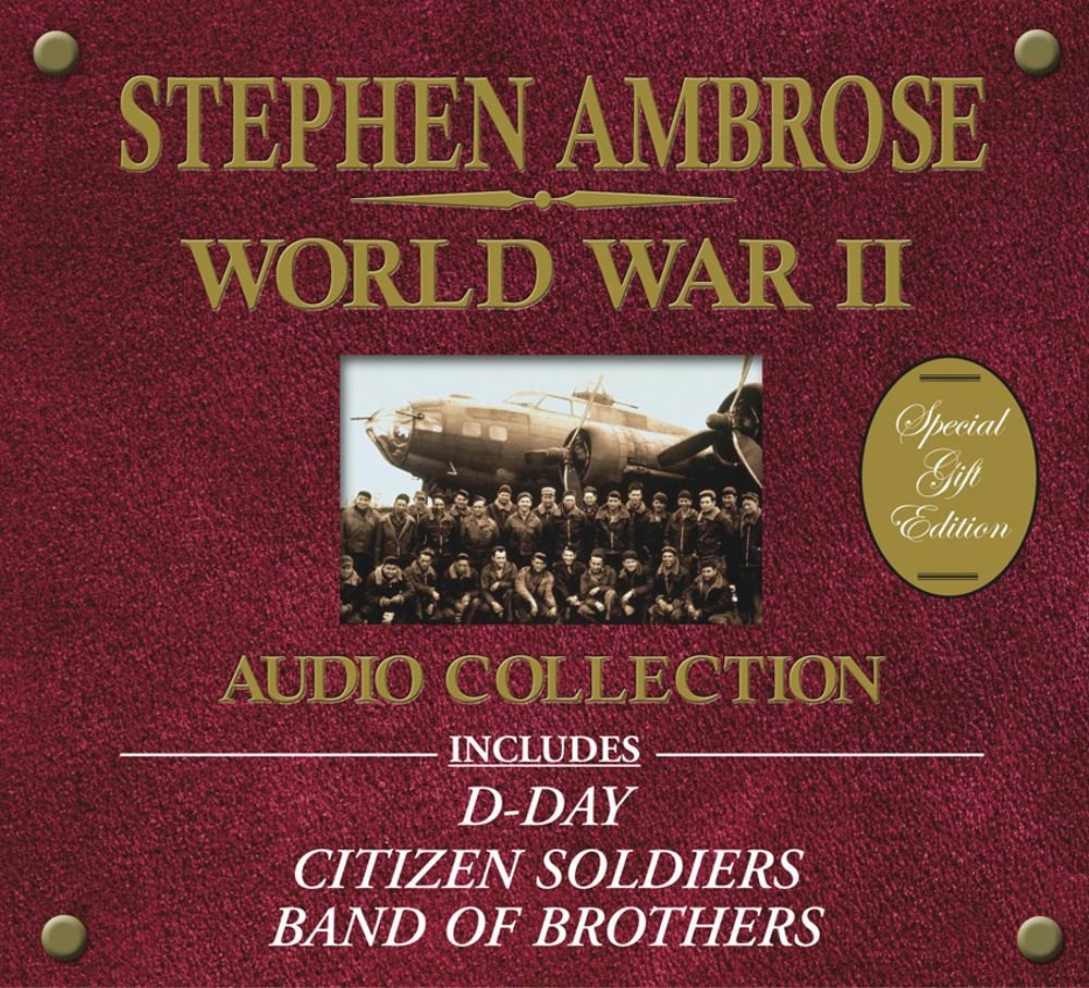 The Stephen Ambrose World War II Audio Collection: Stephen E. Ambrose,  Cotter Smith: 9780743538572: Amazon.com: Books