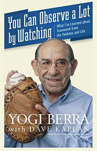 You Can Observe A Lot By Watching: What I?ve Learned About Teamwork From the Yankees and Life
