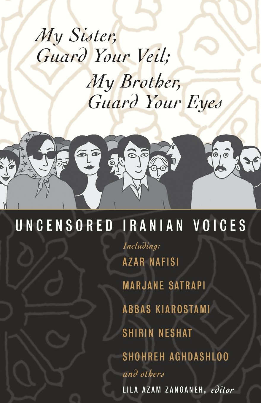 My Sister, Guard Your Veil; My Brother, Guard Your Eyes: Uncensored Iranian  Voices: Amazon: Lila Azam Zanganeh: 9780807004630: Books
