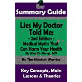 SUMMARY: Lies My Doctor Told Me - 2nd Edition: Medical Myths That Can Harm Your Health By Ken D. Berry, MD | The MW Summary G