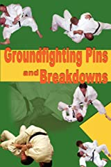 Groundfighting Pins and Breakdowns: Effective Pins and Breakdowns for Judo, Jujitsu, Submission Grappling and Mixed Martial Arts Paperback