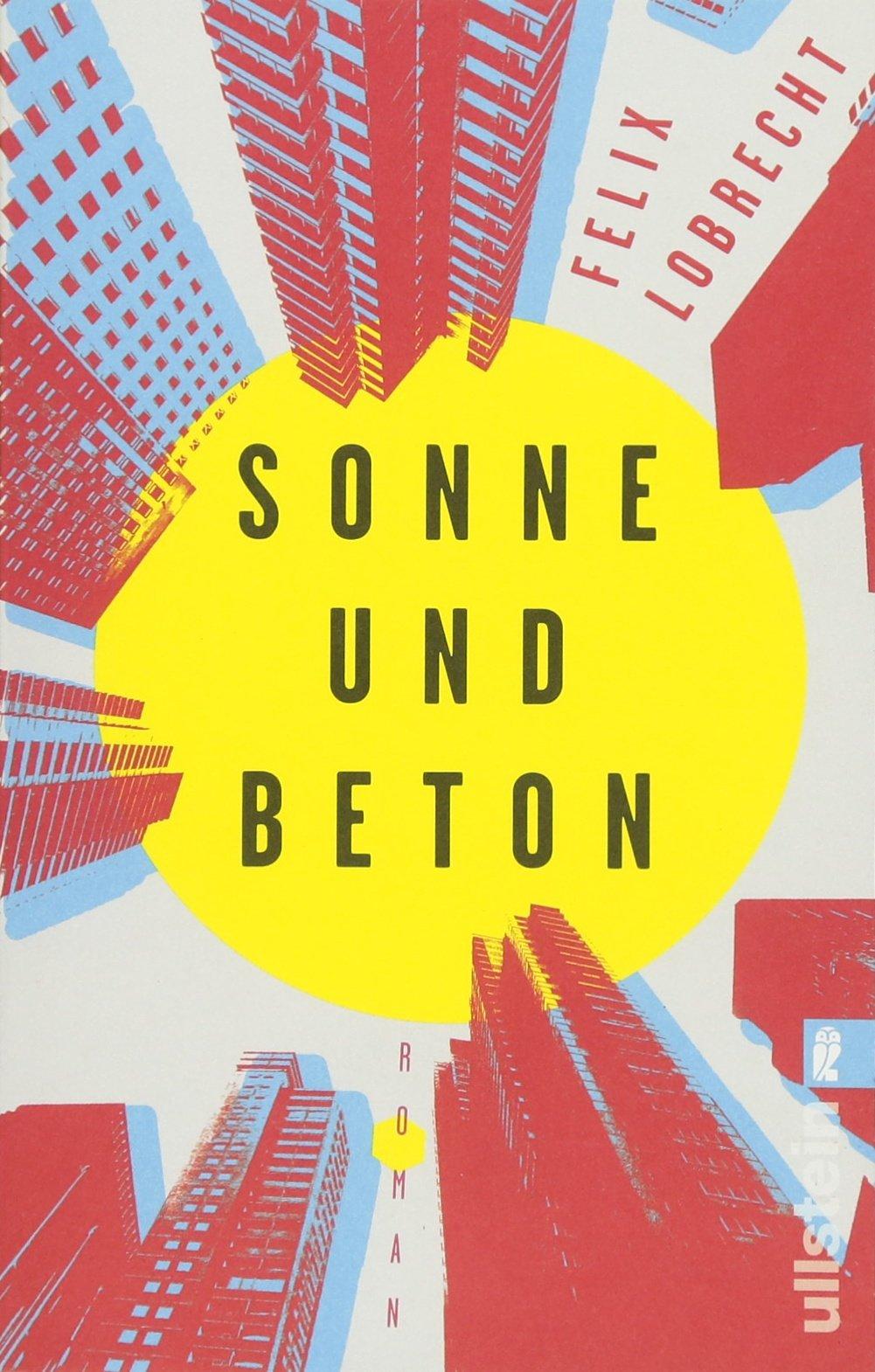 Sonne und Beton: Roman Taschenbuch – 8. Juni 2018 Felix Lobrecht Ullstein Taschenbuch 3548290582 FICTION / Coming of Age
