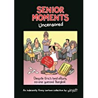 Senior Moments: Uncensored: An indecently funny cartoon collection by Whyatt