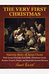 The Very First Christmas: Nativity Story of Jesus Christ With Verses From the Holy Bible, Christmas Carols, Hymns, Prayers, Poems, and Beautiful Ancient Pictures Paperback