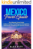 Mexico Travel Guide: The Ultimate Travel Guide - Culture, Cuisine, Travelling, Accommodation, Sightseeing, Shopping and…