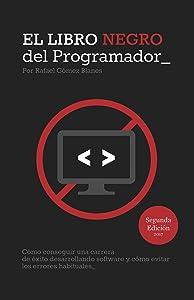 El Libro Negro del Programador: Cómo conseguir una carrera de éxito desarrollando software y cómo