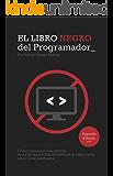 El Libro Negro del Programador: Cómo conseguir una carrera de éxito desarrollando software y cómo evitar los errores habituales - Segunda Edición (Spanish Edition)