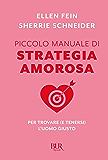Piccolo manuale di strategia amorosa: Per trovare (e tenersi) l'uomo giusto