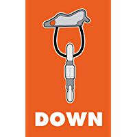 Down: The Complete Descent Manual for Climbers, Alpinists and Mountaineers (Cragmanship Book 1) (English Edition)