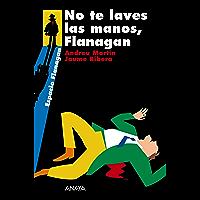 No te laves las manos, Flanagan: Serie Flanagan, 2 (LITERATURA JUVENIL - Flanagan)