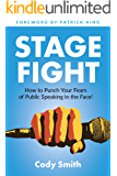 Stage Fight: How to Punch Your Fears of Public Speaking in the Face! (English Edition)