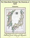 The Nihon Shoki (Nihongi): The Chronicles of Japan (English Edition)