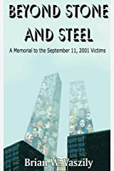 Beyond Stone and Steel: A Tribute to the September 11, 2001 Victims Paperback