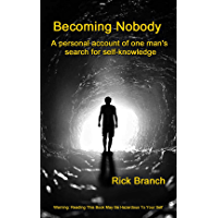 Becoming Nobody: A personal account of one man's search for self-knowledge (English Edition)