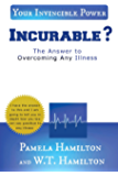 INCURABLE ?: The Answer to Overcoming Any Illness