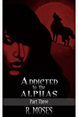 Addicted to the Alphas: Part Three Kindle Edition