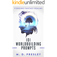 101 Worldbuilding Prompts (Forging Fantasy Realms Book 2)