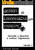 Design de Logomarcas com Inkscape: Aprenda desenhar e analisar logomarcas (Portuguese Edition)